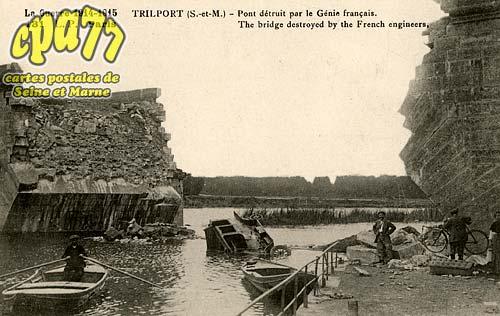 Trilport - La Guerre 1914-1915 - Pont détruit par le Génie français